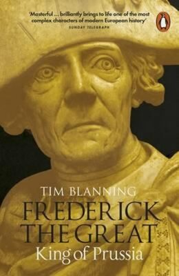 Frederick the Great: King of Prussia - Blanning Tim