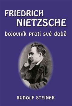 Fridrich Nietzsche bojovník proti své době - Rudolf Steiner