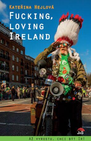 Fucking, loving Ireland / Až vyrostu, chci být Ir! - Kateřina Hejlová