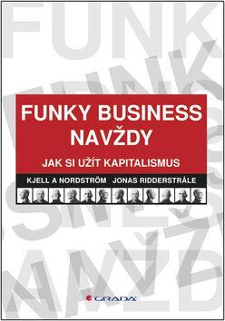 Funky Business navždy - Kjell A Nordström; Jonas Ridderstrale