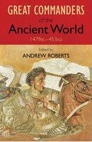 The Great Commanders of the Ancient World 1479BC - 453AD - Andrew ed Roberts