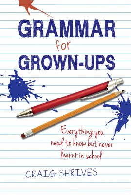 Grammar for Grown-Ups: Everything You Need to Know But Never Learnt in School - Shrives