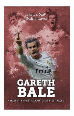 Gareth Bale: chlapec, čo roztancoval - Matt Oldfield, Tom Oldfield - e-kniha