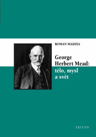 George Herbert Mead: tělo, mysl a svět - Madzia Roman