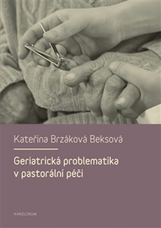 Geriatrická problematika v pastorální péči - Kateřina Brzáková Beksová