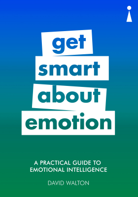 Get Smart about Emotion: A Practical Guide to Emotional Intelligence - Walton