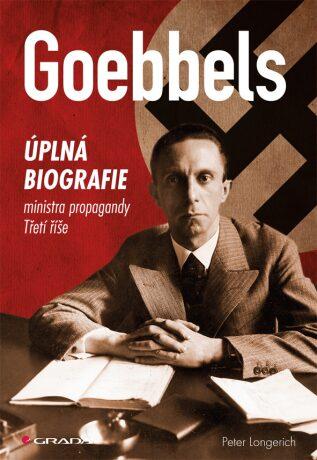 Goebbels - Úplná biografie ministra propagandy Třetí říše - Longerich Peter