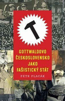 Gottwaldovo Československo jako fašistický stát - Petr Placák