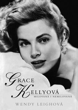 Grace Kellyová - milovaná i nemilovaná - Wendy Leighová
