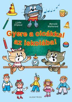 Gyere a cicákkal az iskolába! - Ljuba Štíplová