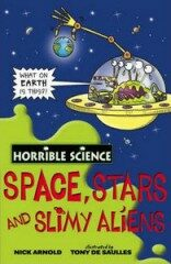 Horrible Science: Space, Stars and Slimy Aliens - Nick Arnold