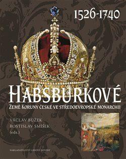 Habsburkové 1526 - 1740 - Václav Bůžek, Rostislav Smíšek