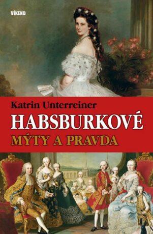 Habsburkové - Katrin Unterreinerová