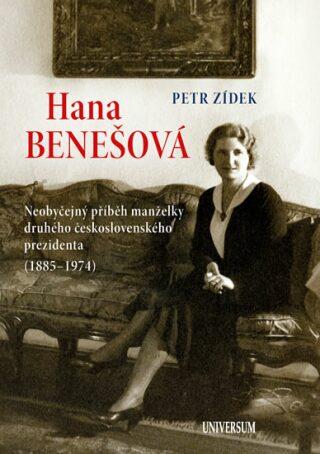 Hana Benešová - Neobyčejný příběh manželky druhého československého prezidenta (1885-1974) - Petr Zídek