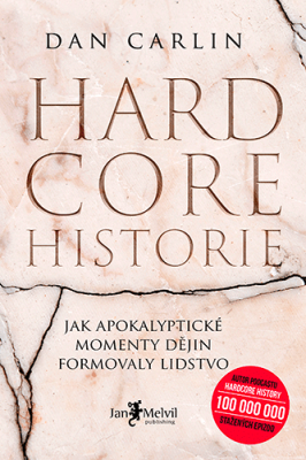 Hardcore historie – Jak apokalyptické momenty dějin formovaly lidstvo - Dan Carlin
