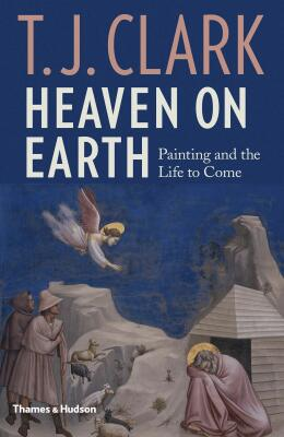 Heaven on Earth: Painting and the Life to Come - Clark