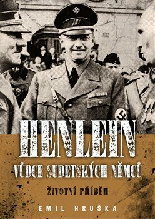 Henlein - vůdce sudetských Němců - Miloslav Švandrlík