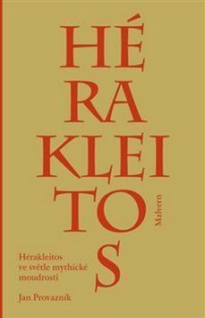 Hérakleitos ve světle mythické moudrosti - Jan Provazník