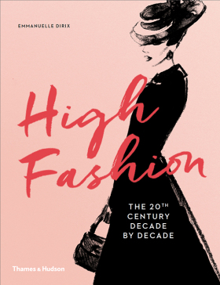 High Fashion: The 20th Century Decade by Decade - Glyn Dirix