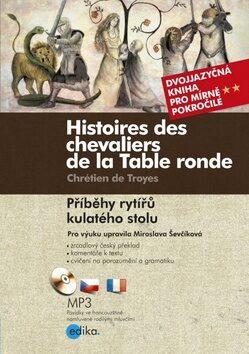 Histoires des chevaliers de la Table ronde/ Příběhy rytířů kulatého stolu - Chrétien de Troyes