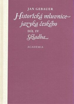 Historická mluvnice jazyka českého Díl IV. Skladba - Jan Gebauer