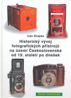 Historický vývoj fotografických přístrojů na území Československa od 19. století po dnešek - Ivan Šnapka