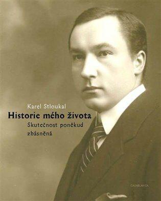 Historie mého života - Karel Stloukal,