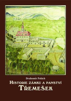 Historie zámku a panství Třemešek - Drahomír Polách