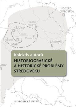 Historiografické a historické problémy středověku - Jan Zelenka, Dana Dvořáčková-Malá