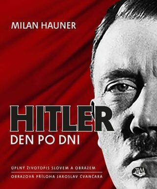 Hitler, den po dni - Jaroslav Čvančara, Milan Hauner