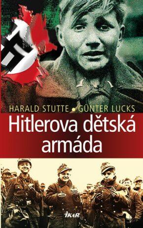 Hitlerova dětská armáda - Günter Lucks, Harald Stutte