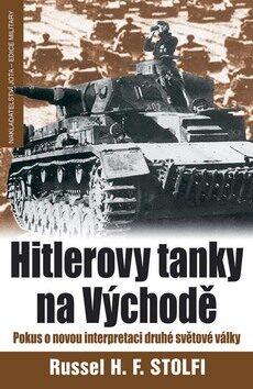 Hitlerovy tanky na Východě - Russel H.F. Stolfi