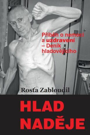 Hlad naděje - Příběh o nemoci a uzdravení, Deník hladovějícího - Zabloudil Rosťa