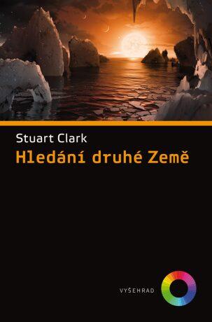 Hledání druhé Země - Clark Stuart