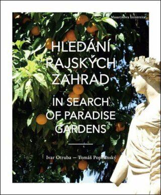 Hledání rajských zahrad / In search of Paradise gardens - Ivar Otruba,Tomáš Popelínský,