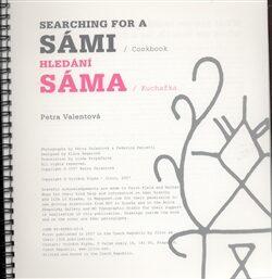 Hledání Sáma / Kuchařka  / /  Searching for a Sámi / Cookbook - Petra Valentová