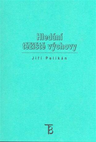 Hledání těžiště výchovy - Jiří Pelikán