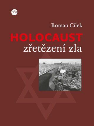 Holocaust – zřetězení zla - Roman Cílek
