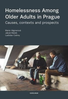 Homelessness Among Older Adults in Prague - Causes, contexts and prospects - Kolektiv