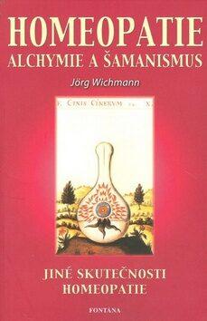 Homeopatie alchymie a šamanismus - Jörg Wichmann