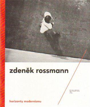 Horizonty modernismu – Zdeněk Rossmann (1905 – 1984) - Jindřich Toman, Marta Sylvestrová