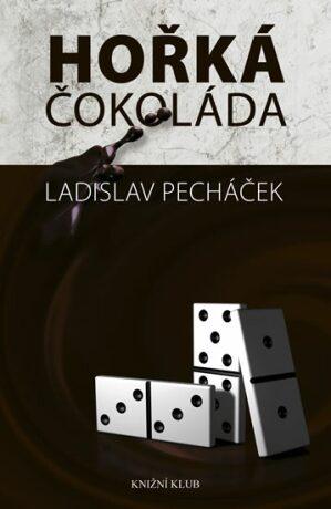 Hořká čokoláda - Ladislav Pecháček