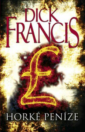 Horké peníze - Dick Francis