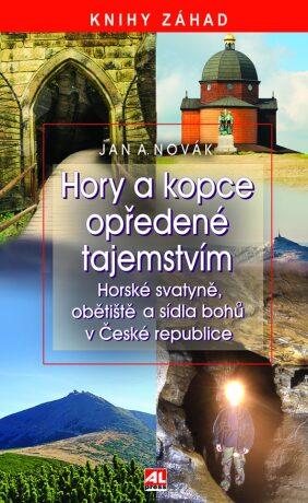 Hory a kopce opředené tajemstvím - horské svatyně, obětiště a sídla bohů v České republice - Jan A. Novák
