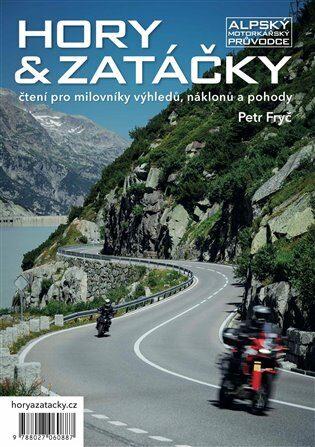 Hory & zatáčky - Alpský motorkářský průvodce - Petr Fryč
