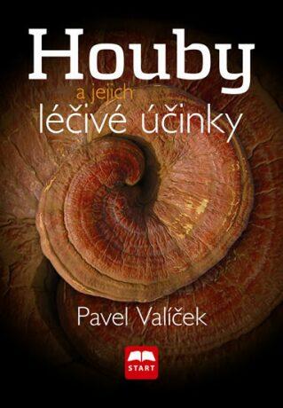 Houby a jejich léčivé účinky - Pavel Valíček