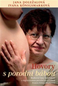 Hovory s porodní bábou - Jana Doležalová, Ivana Königsmarková