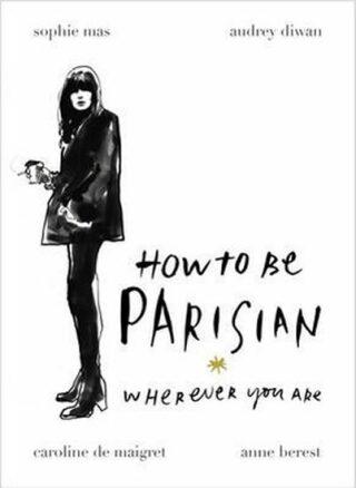 How To Be Parisian: Wherever You Are - Kolektiv