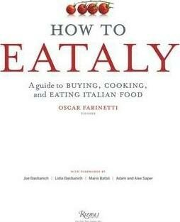 How To Eataly : A Guide to Buying, Cooking, and Eating Italian Food - Eataly