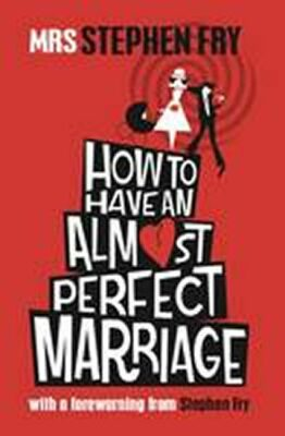 How to Have an Almost Perfect Marriage - Stephen Fry
